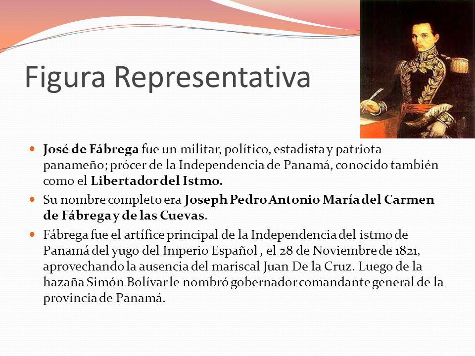 Figura Representativa José de Fábrega fue un militar, político, estadista y patriota panameño; prócer de la Independencia de Panamá, conocido también
