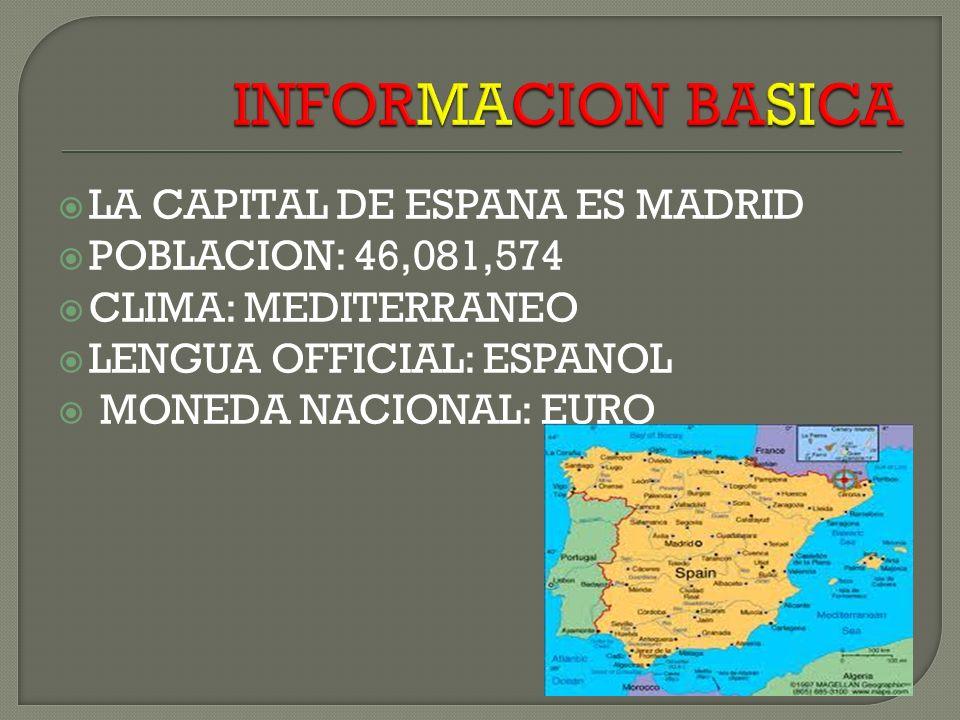 LA CAPITAL DE ESPANA ES MADRID POBLACION: 46,081,574 CLIMA: MEDITERRANEO LENGUA OFFICIAL: ESPANOL MONEDA NACIONAL: EURO