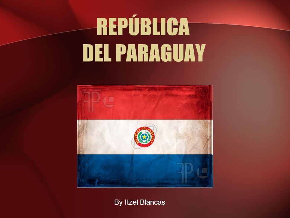 By Itzel Blancas REPÚBLICA DEL PARAGUAY