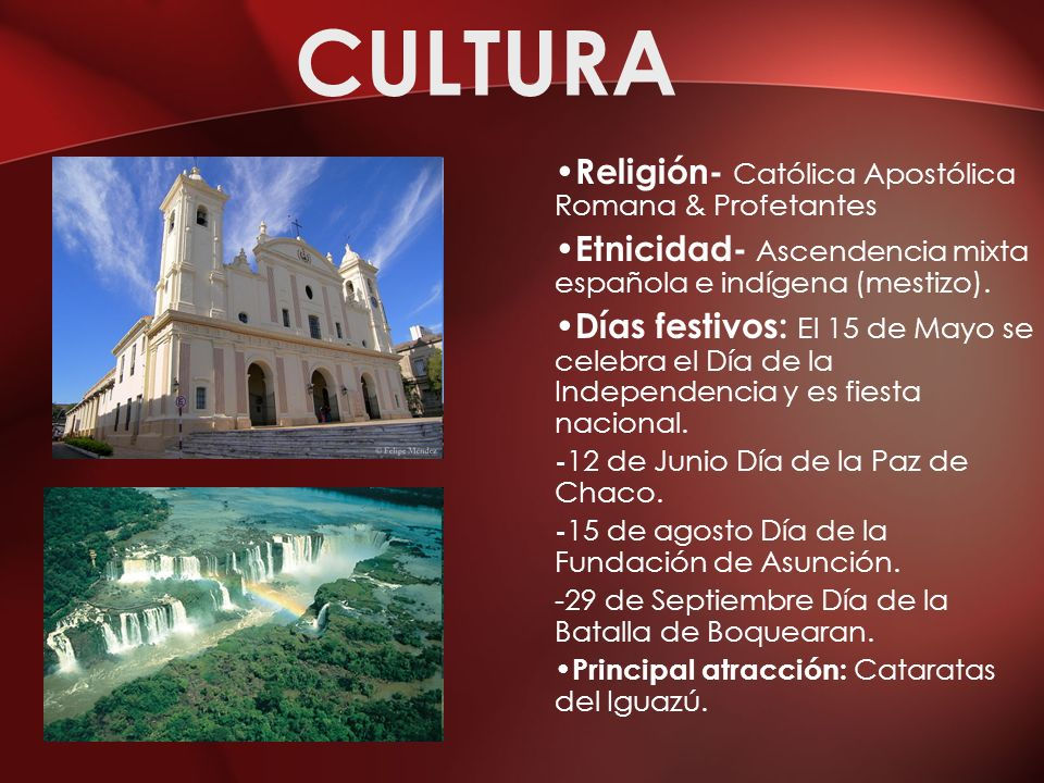 CULTURA Religión- Católica Apostólica Romana & Profetantes Etnicidad- Ascendencia mixta española e indígena (mestizo). Días festivos: El 15 de Mayo se