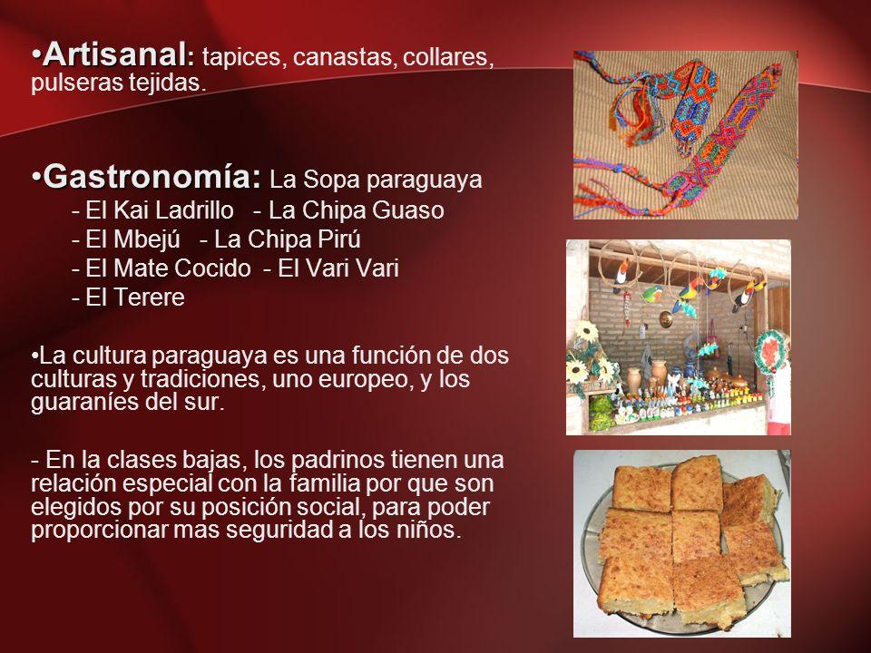 Artisanal :Artisanal : tapices, canastas, collares, pulseras tejidas. Gastronomía:Gastronomía: La Sopa paraguaya - El Kai Ladrillo - La Chipa Guaso -