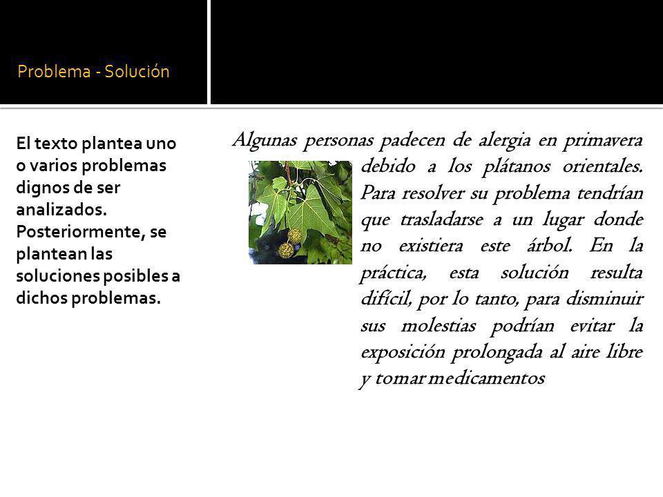 Problema - Solución Algunas personas padecen de alergia en primavera debido a los plátanos orientales. Para resolver su problema tendrían que traslada