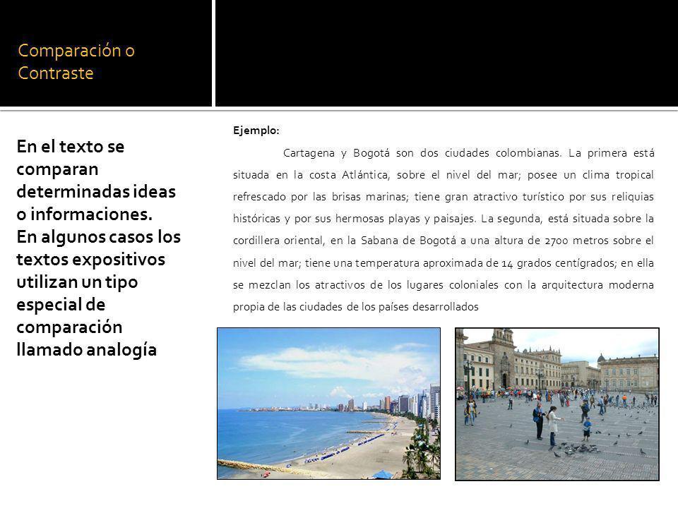 Comparación o Contraste Ejemplo: Cartagena y Bogotá son dos ciudades colombianas. La primera está situada en la costa Atlántica, sobre el nivel del ma