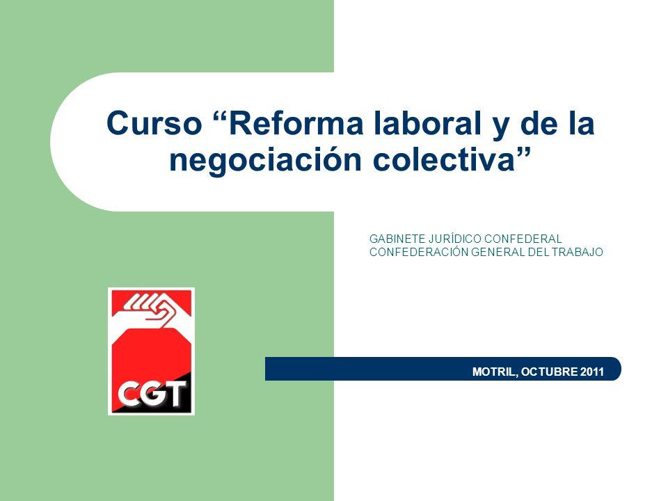 Curso Reforma laboral y de la negociación colectiva GABINETE JURÍDICO CONFEDERAL CONFEDERACIÓN GENERAL DEL TRABAJO MOTRIL, OCTUBRE 2011