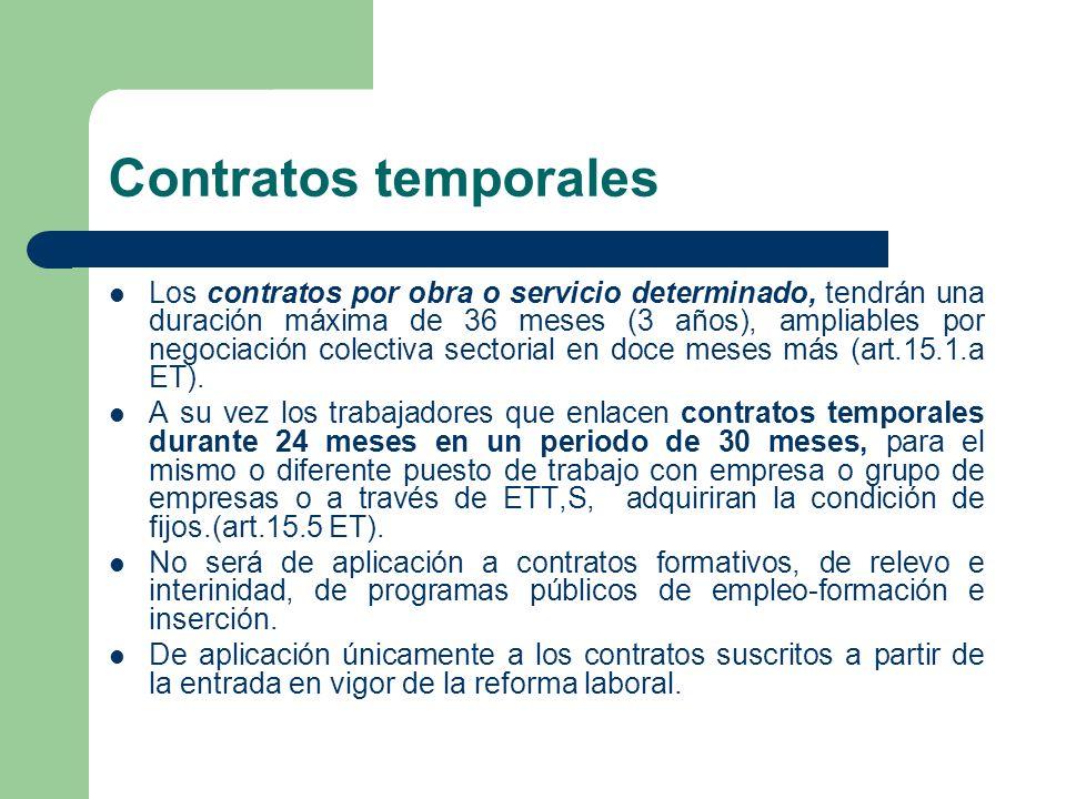 Contratos temporales Los contratos por obra o servicio determinado, tendrán una duración máxima de 36 meses (3 años), ampliables por negociación colec