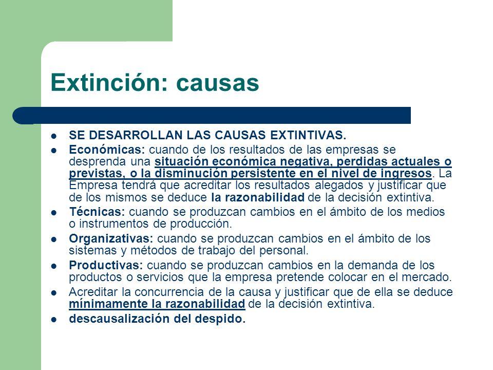 Extinción: causas SE DESARROLLAN LAS CAUSAS EXTINTIVAS. Económicas: cuando de los resultados de las empresas se desprenda una situación económica nega