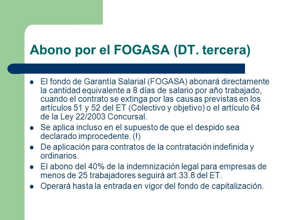 Abono por el FOGASA (DT. tercera) El fondo de Garantía Salarial (FOGASA) abonará directamente la cantidad equivalente a 8 días de salario por año trab