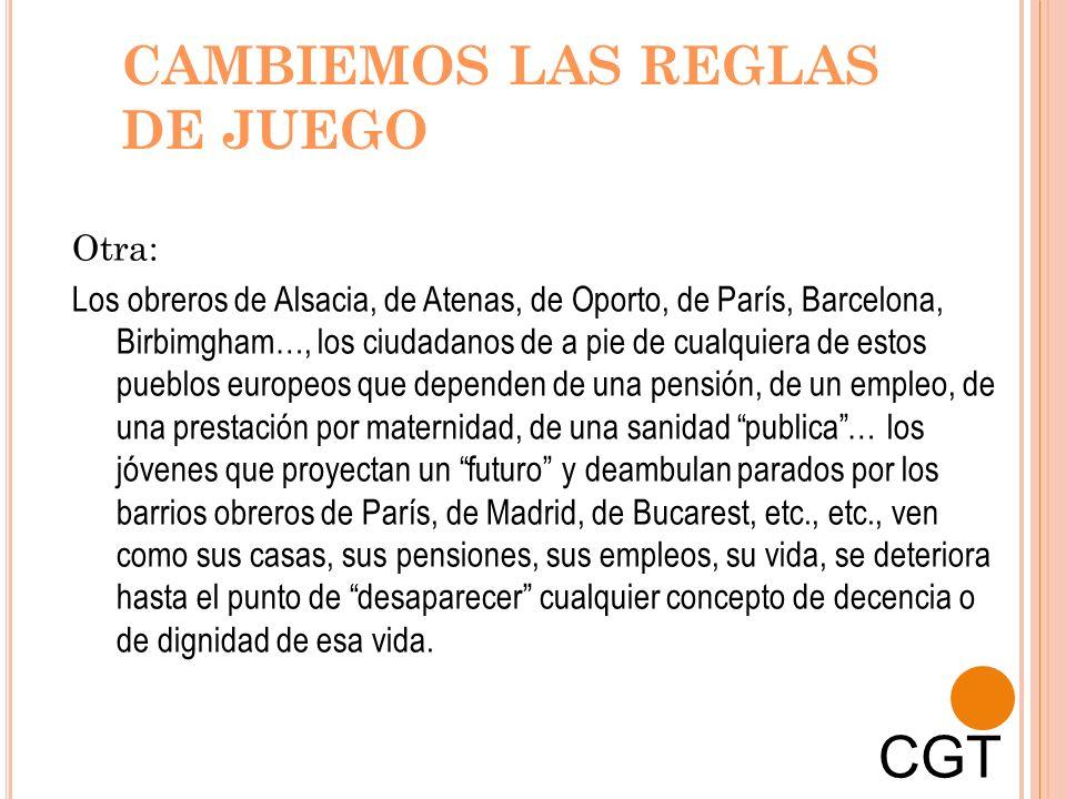 CAMBIEMOS LAS REGLAS DE JUEGO Otra: Los obreros de Alsacia, de Atenas, de Oporto, de París, Barcelona, Birbimgham…, los ciudadanos de a pie de cualqui