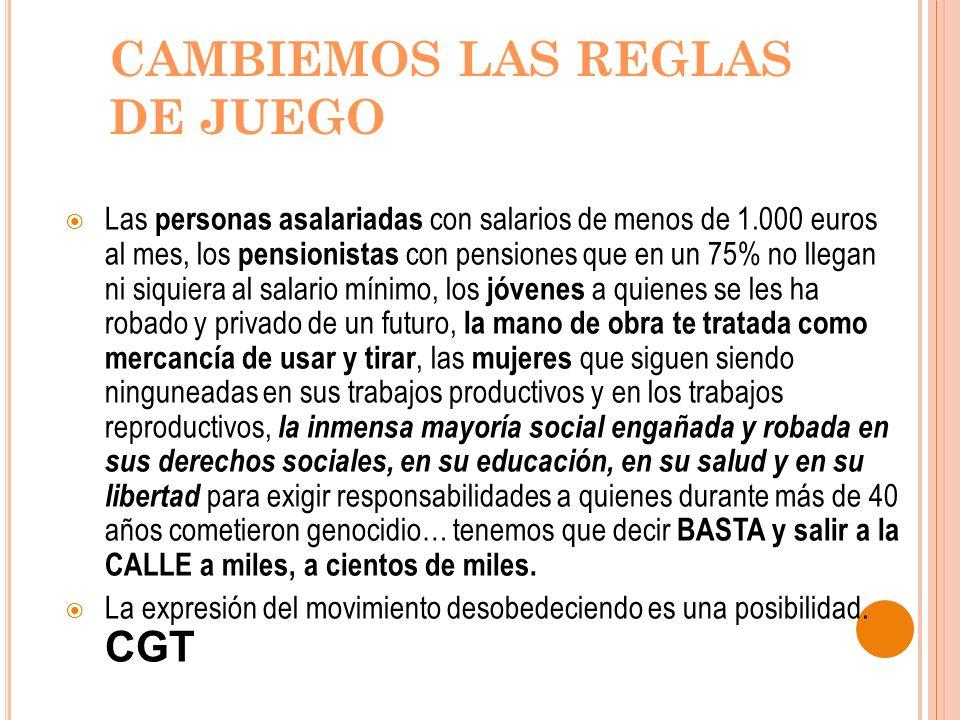 CAMBIEMOS LAS REGLAS DE JUEGO Las personas asalariadas con salarios de menos de 1.000 euros al mes, los pensionistas con pensiones que en un 75% no ll