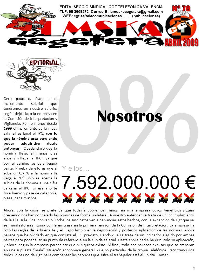 0% EDITA: SECCIÓ SINDICAL CGT TELEFÓNICA VALÈNCIA TLF: 96 3659272 Correu-E: lamoskacegetera@gmail.com WEB: cgt.es/telecomunicaciones …….(publicaciones