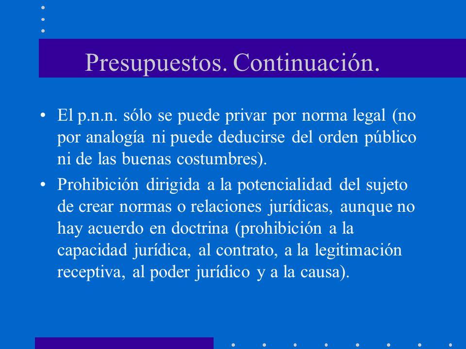Presupuestos. Continuación. El p.n.n. sólo se puede privar por norma legal (no por analogía ni puede deducirse del orden público ni de las buenas cost