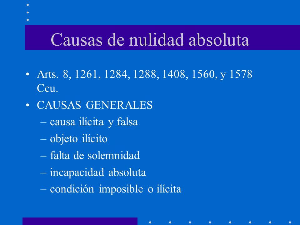 Causas de nulidad absoluta Arts. 8, 1261, 1284, 1288, 1408, 1560, y 1578 Ccu. CAUSAS GENERALES –causa ilícita y falsa –objeto ilícito –falta de solemn