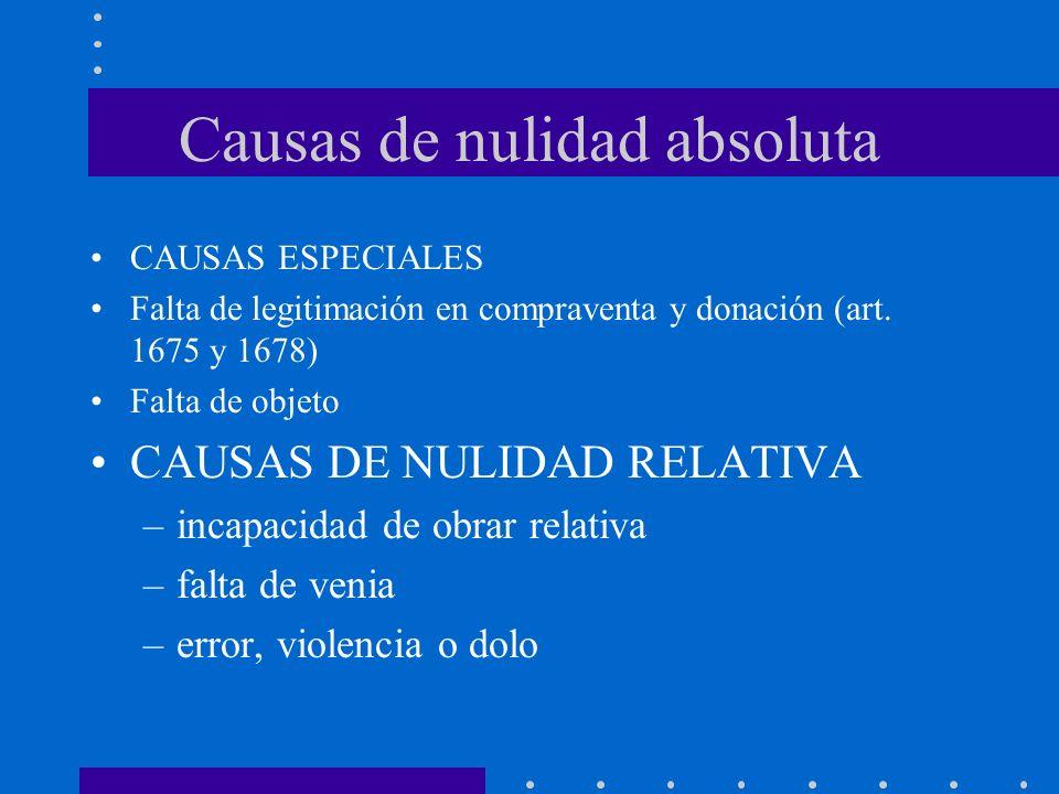 Causas de nulidad absoluta CAUSAS ESPECIALES Falta de legitimación en compraventa y donación (art. 1675 y 1678) Falta de objeto CAUSAS DE NULIDAD RELA