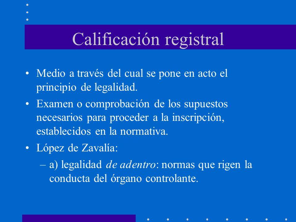 Calificación registral Medio a través del cual se pone en acto el principio de legalidad. Examen o comprobación de los supuestos necesarios para proce