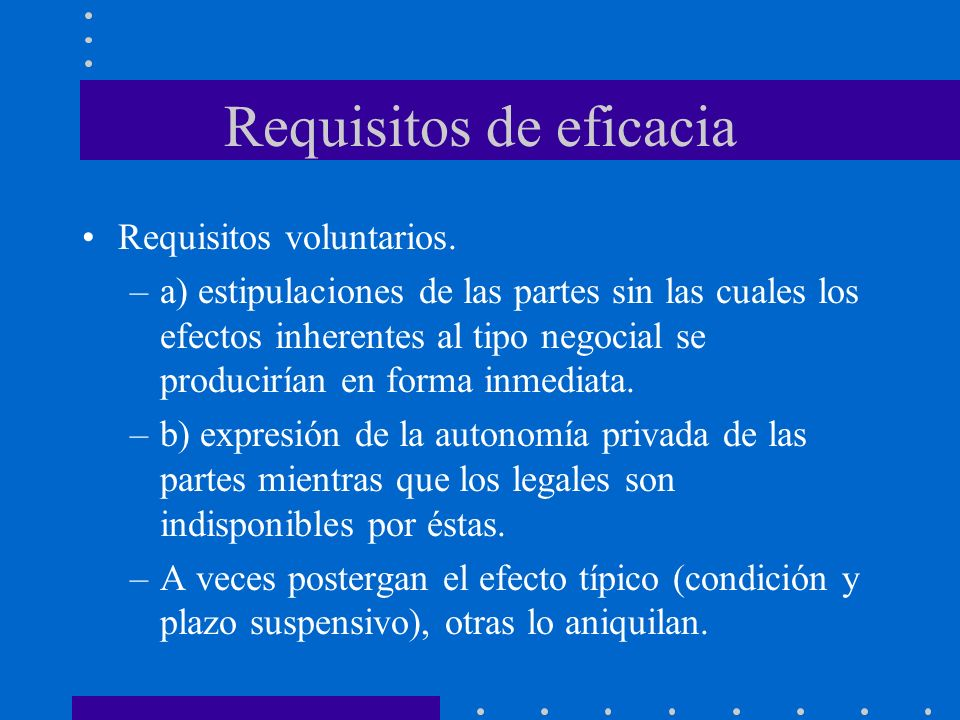 Requisitos de eficacia Requisitos voluntarios. –a) estipulaciones de las partes sin las cuales los efectos inherentes al tipo negocial se producirían