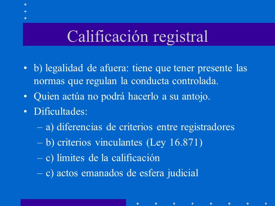 Calificación registral b) legalidad de afuera: tiene que tener presente las normas que regulan la conducta controlada. Quien actúa no podrá hacerlo a