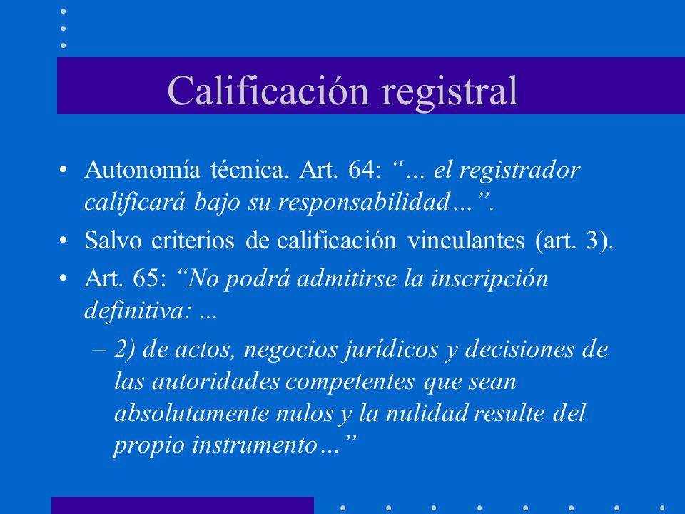 Calificación registral Autonomía técnica. Art. 64: … el registrador calificará bajo su responsabilidad…. Salvo criterios de calificación vinculantes (