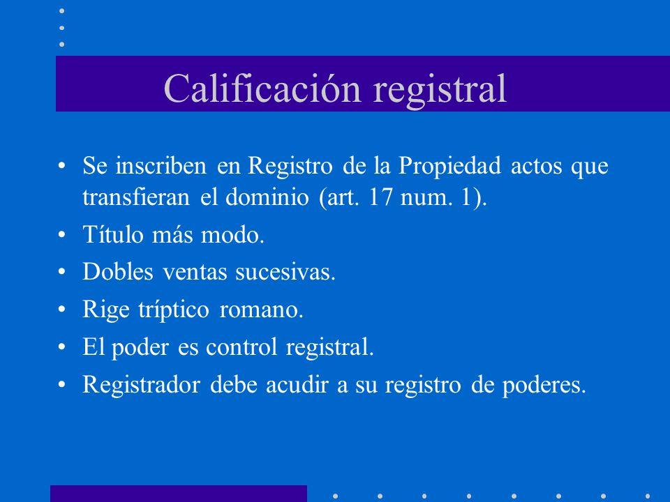 Calificación registral Se inscriben en Registro de la Propiedad actos que transfieran el dominio (art. 17 num. 1). Título más modo. Dobles ventas suce