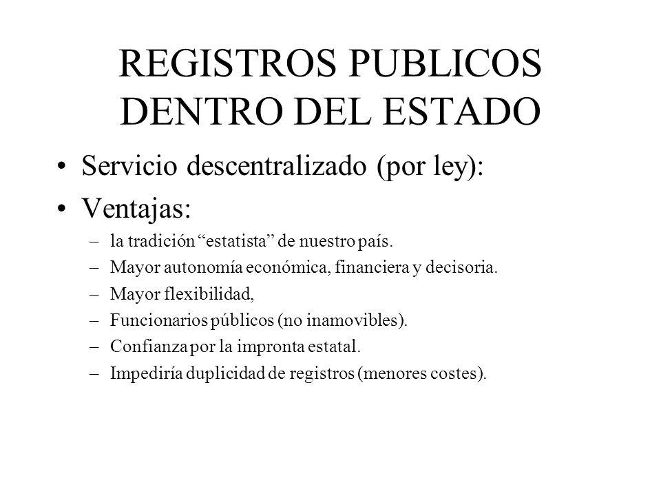 REGISTROS PUBLICOS DENTRO DEL ESTADO Servicio descentralizado (por ley): Ventajas: –la tradición estatista de nuestro país. –Mayor autonomía económica