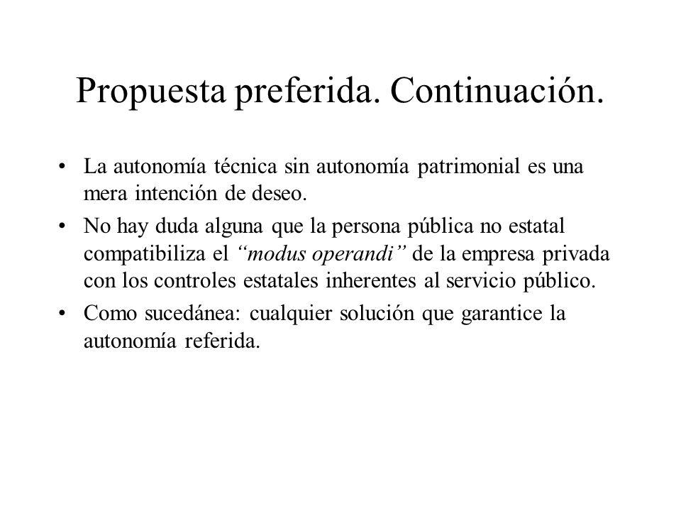 Propuesta preferida. Continuación. La autonomía técnica sin autonomía patrimonial es una mera intención de deseo. No hay duda alguna que la persona pú