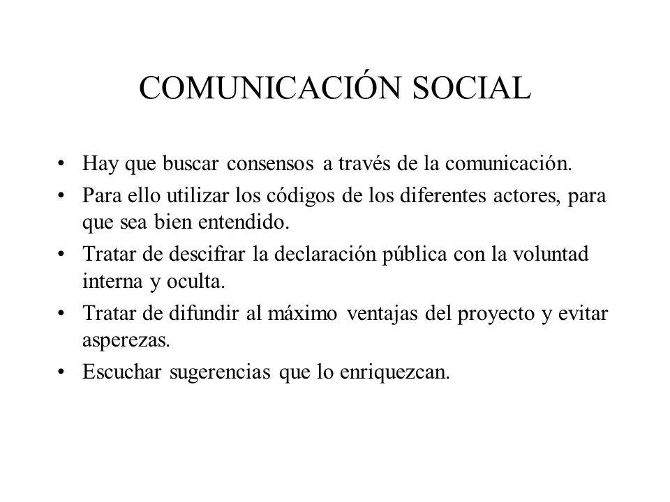 COMUNICACIÓN SOCIAL Hay que buscar consensos a través de la comunicación. Para ello utilizar los códigos de los diferentes actores, para que sea bien