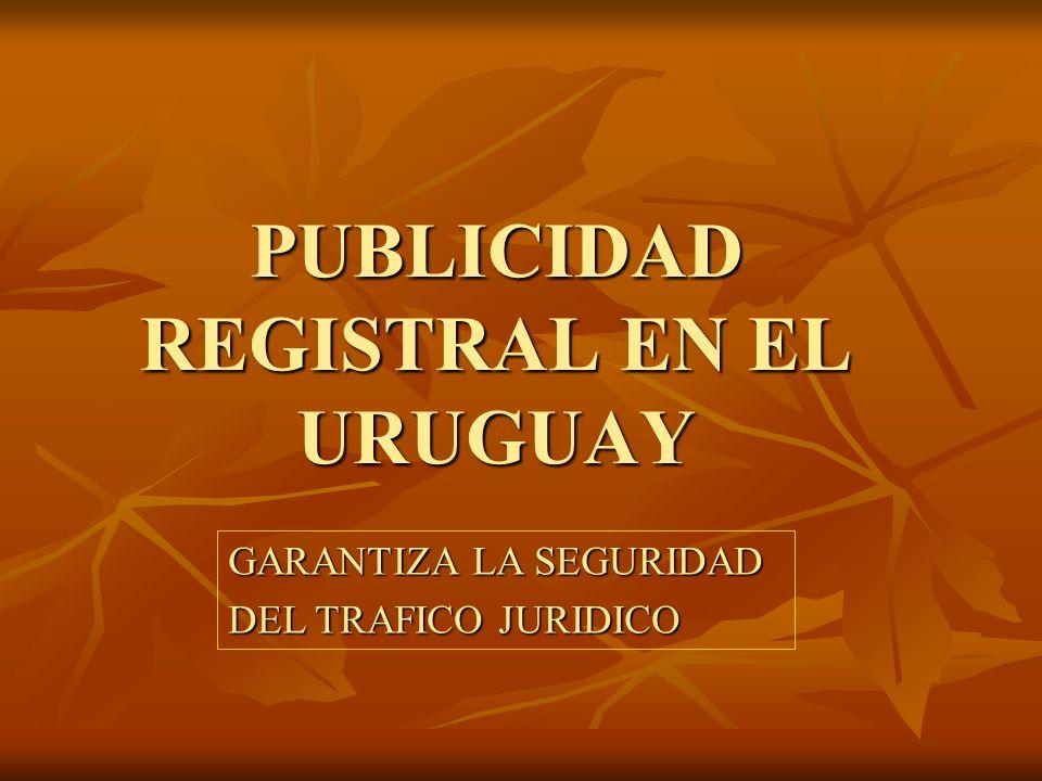 PUBLICIDAD REGISTRAL EN EL URUGUAY GARANTIZA LA SEGURIDAD DEL TRAFICO JURIDICO