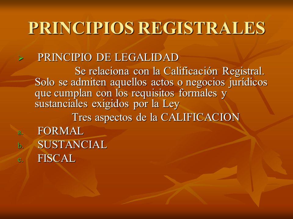 PRINCIPIOS REGISTRALES PRINCIPIO DE LEGALIDAD PRINCIPIO DE LEGALIDAD Se relaciona con la Calificación Registral. Solo se admiten aquellos actos o nego