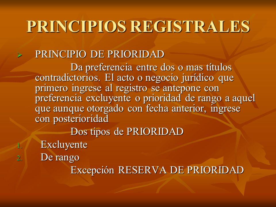 PRINCIPIOS REGISTRALES PRINCIPIO DE PRIORIDAD PRINCIPIO DE PRIORIDAD Da preferencia entre dos o mas títulos contradictorios. El acto o negocio jurídic