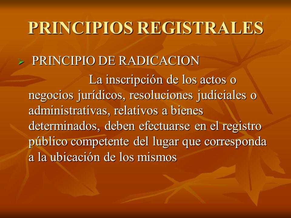 PRINCIPIOS REGISTRALES PRINCIPIO DE RADICACION PRINCIPIO DE RADICACION La inscripción de los actos o negocios jurídicos, resoluciones judiciales o adm
