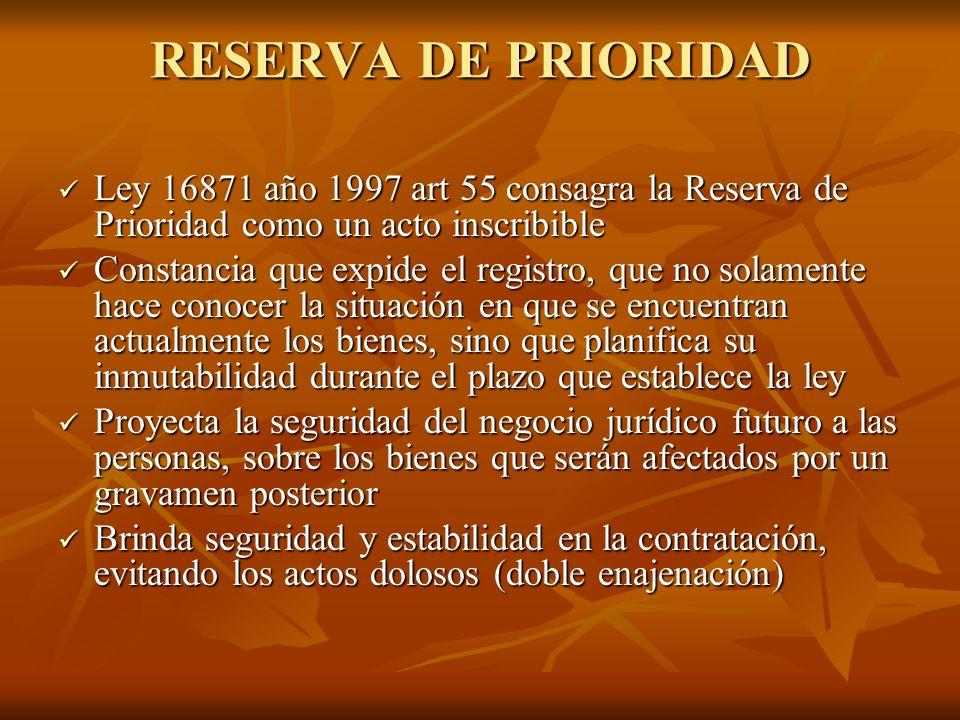 RESERVA DE PRIORIDAD Ley 16871 año 1997 art 55 consagra la Reserva de Prioridad como un acto inscribible Ley 16871 año 1997 art 55 consagra la Reserva