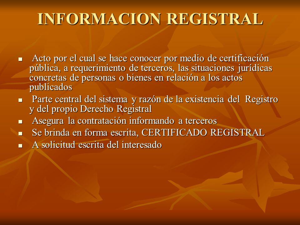 INFORMACION REGISTRAL Acto por el cual se hace conocer por medio de certificación pública, a requerimiento de terceros, las situaciones jurídicas conc