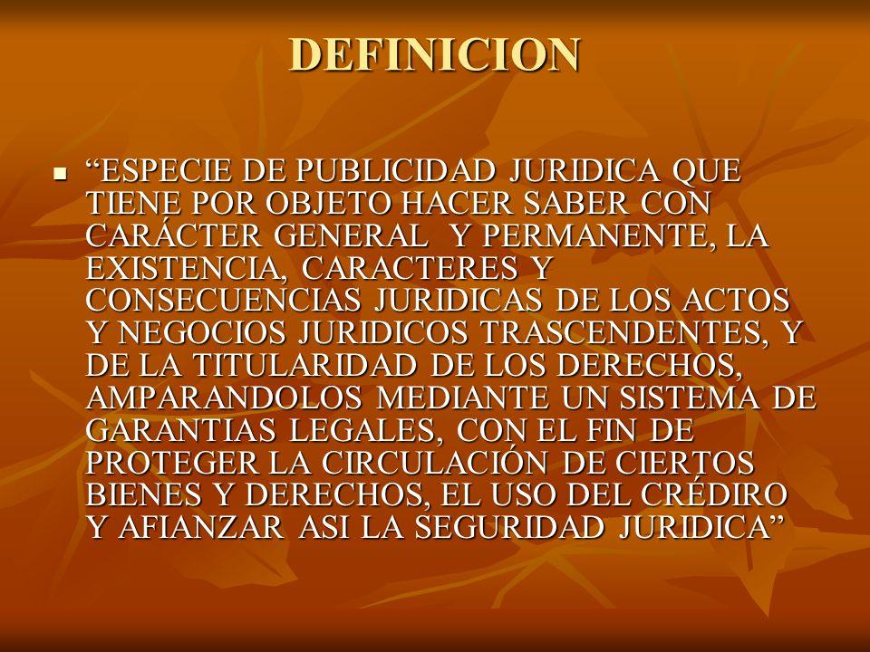 DEFINICION ESPECIE DE PUBLICIDAD JURIDICA QUE TIENE POR OBJETO HACER SABER CON CARÁCTER GENERAL Y PERMANENTE, LA EXISTENCIA, CARACTERES Y CONSECUENCIA