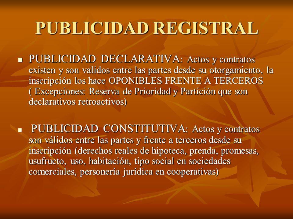 PUBLICIDAD REGISTRAL PUBLICIDAD DECLARATIVA : Actos y contratos existen y son validos entre las partes desde su otorgamiento, la inscripción los hace