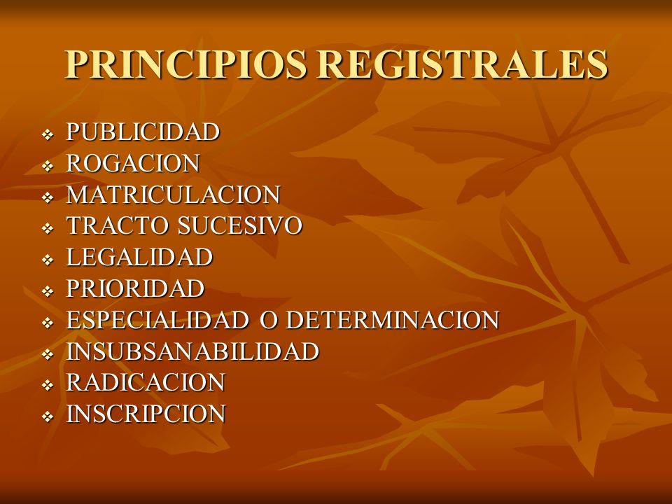 PRINCIPIOS REGISTRALES PUBLICIDAD PUBLICIDAD ROGACION ROGACION MATRICULACION MATRICULACION TRACTO SUCESIVO TRACTO SUCESIVO LEGALIDAD LEGALIDAD PRIORID