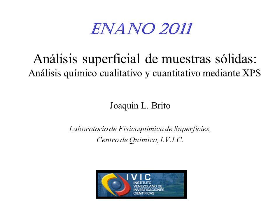 Análisis superficial de muestras sólidas: Análisis químico cualitativo y cuantitativo mediante XPS Joaquín L. Brito Laboratorio de Fisicoquímica de Su