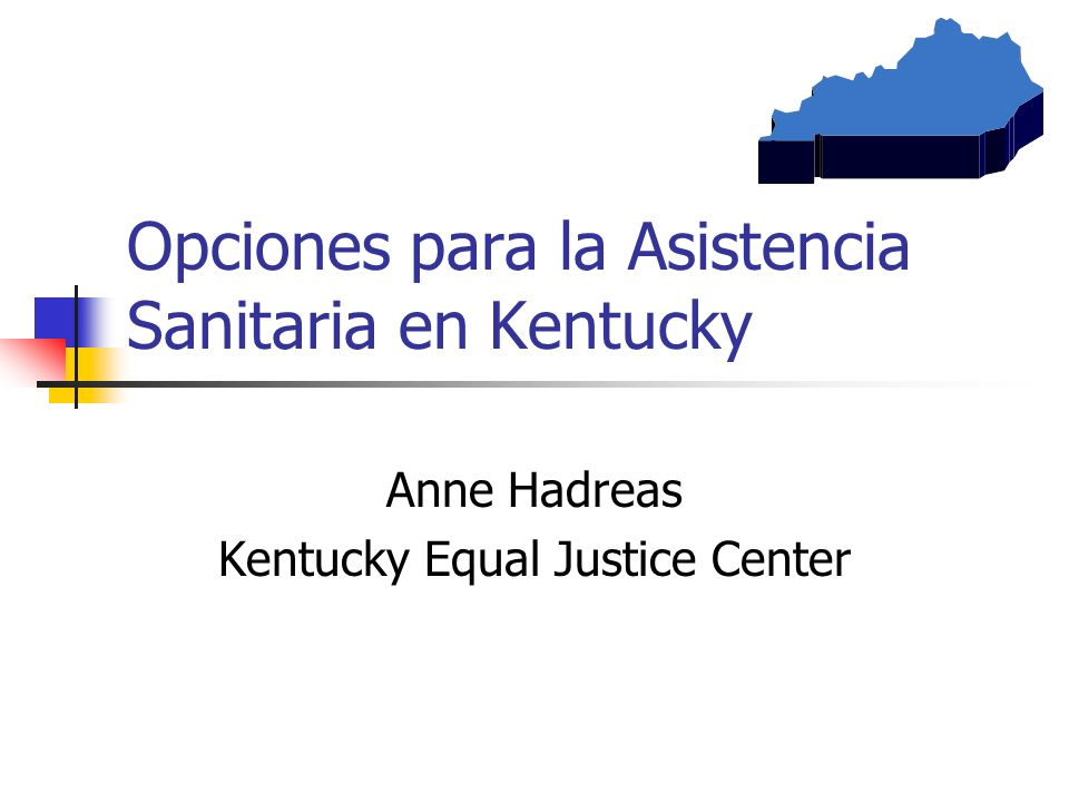 Opciones para la Asistencia Sanitaria en Kentucky Anne Hadreas Kentucky Equal Justice Center