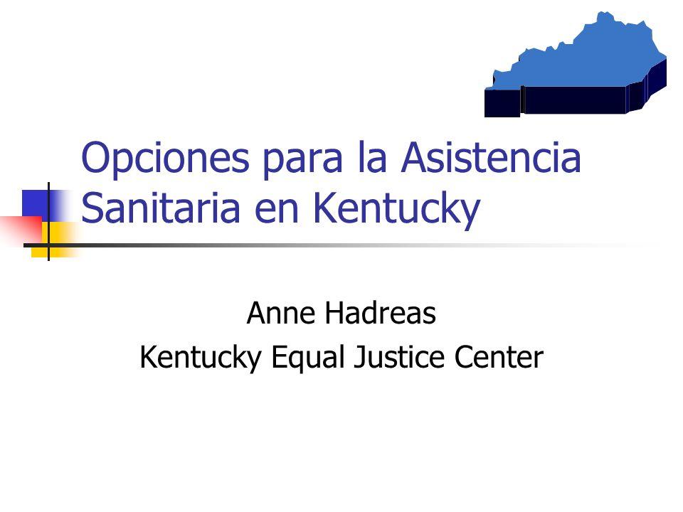 Opciones para la Asistencia Sanitaria en Kentucky Anne Hadreas Kentucky Equal Justice Center