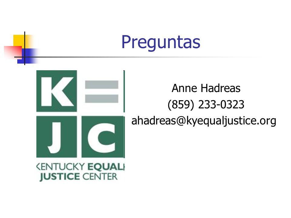Preguntas Anne Hadreas (859) 233-0323 ahadreas@kyequaljustice.org