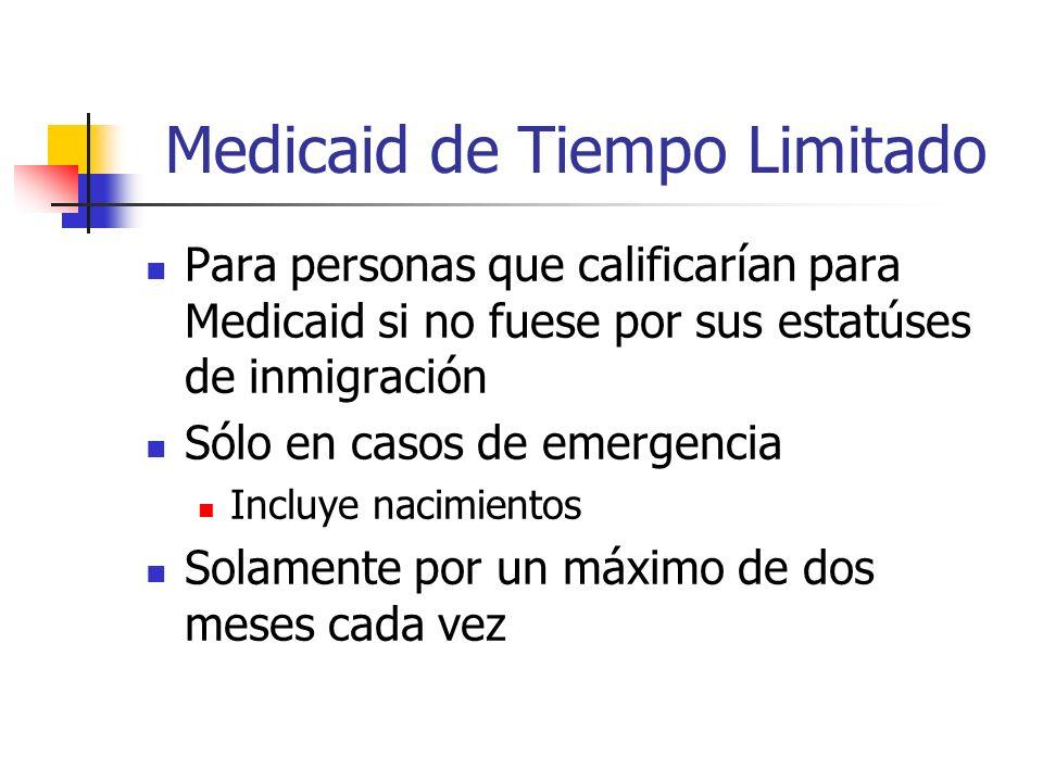 Medicaid de Tiempo Limitado Para personas que calificarían para Medicaid si no fuese por sus estatúses de inmigración Sólo en casos de emergencia Incluye nacimientos Solamente por un máximo de dos meses cada vez
