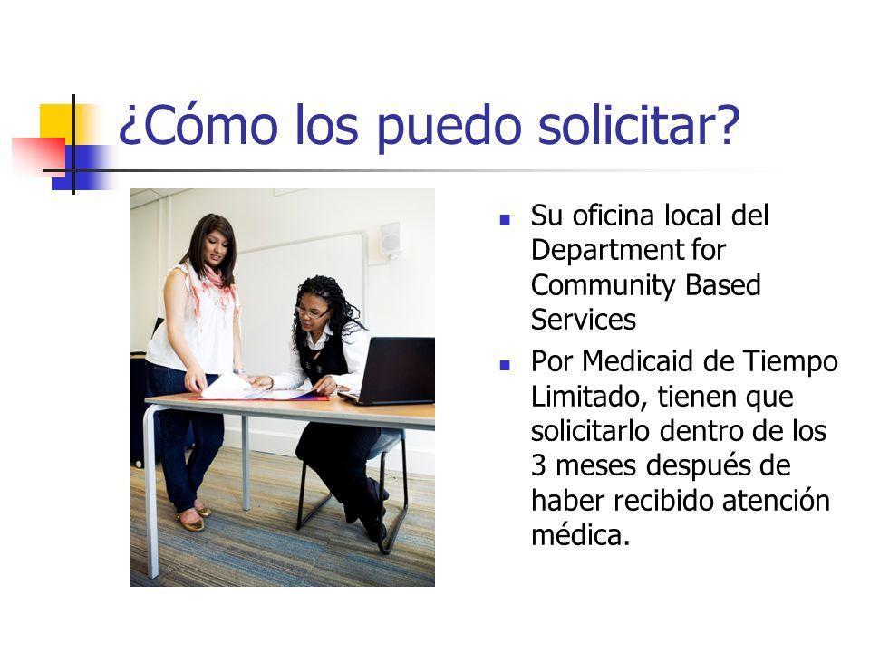¿Cómo los puedo solicitar? Su oficina local del Department for Community Based Services Por Medicaid de Tiempo Limitado, tienen que solicitarlo dentro