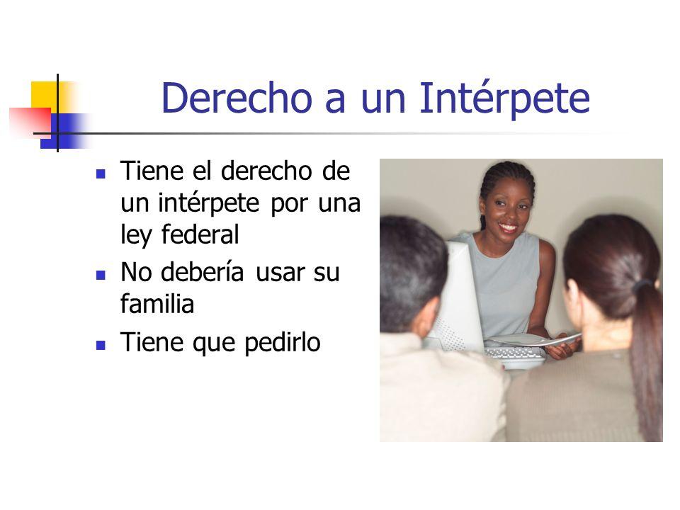 Derecho a un Intérpete Tiene el derecho de un intérpete por una ley federal No debería usar su familia Tiene que pedirlo