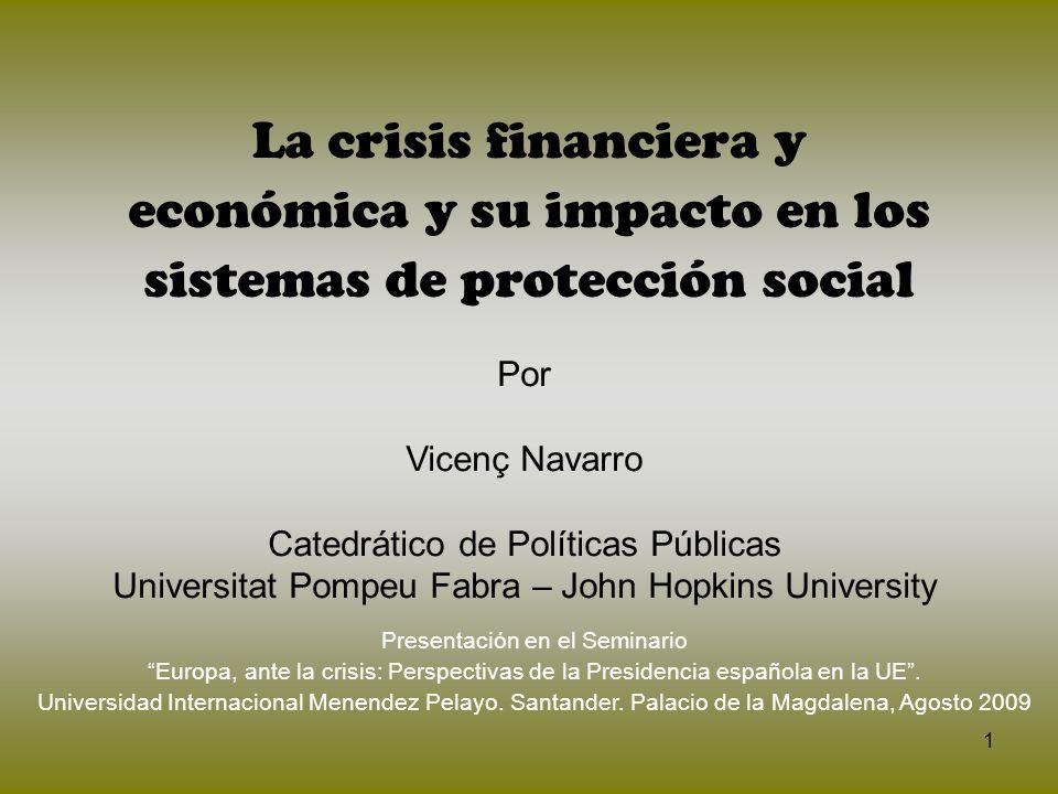 1 La crisis financiera y económica y su impacto en los sistemas de protección social Por Vicenç Navarro Catedrático de Políticas Públicas Universitat