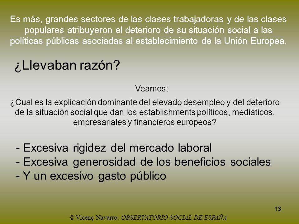 13 Es más, grandes sectores de las clases trabajadoras y de las clases populares atribuyeron el deterioro de su situación social a las políticas públi