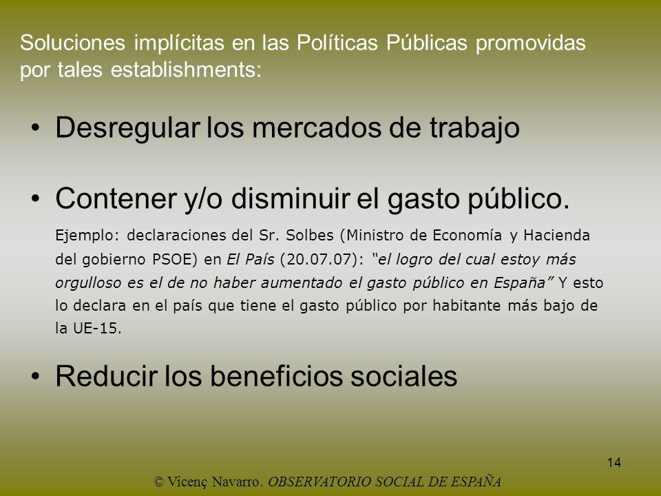 14 Soluciones implícitas en las Políticas Públicas promovidas por tales establishments: Desregular los mercados de trabajo Contener y/o disminuir el g