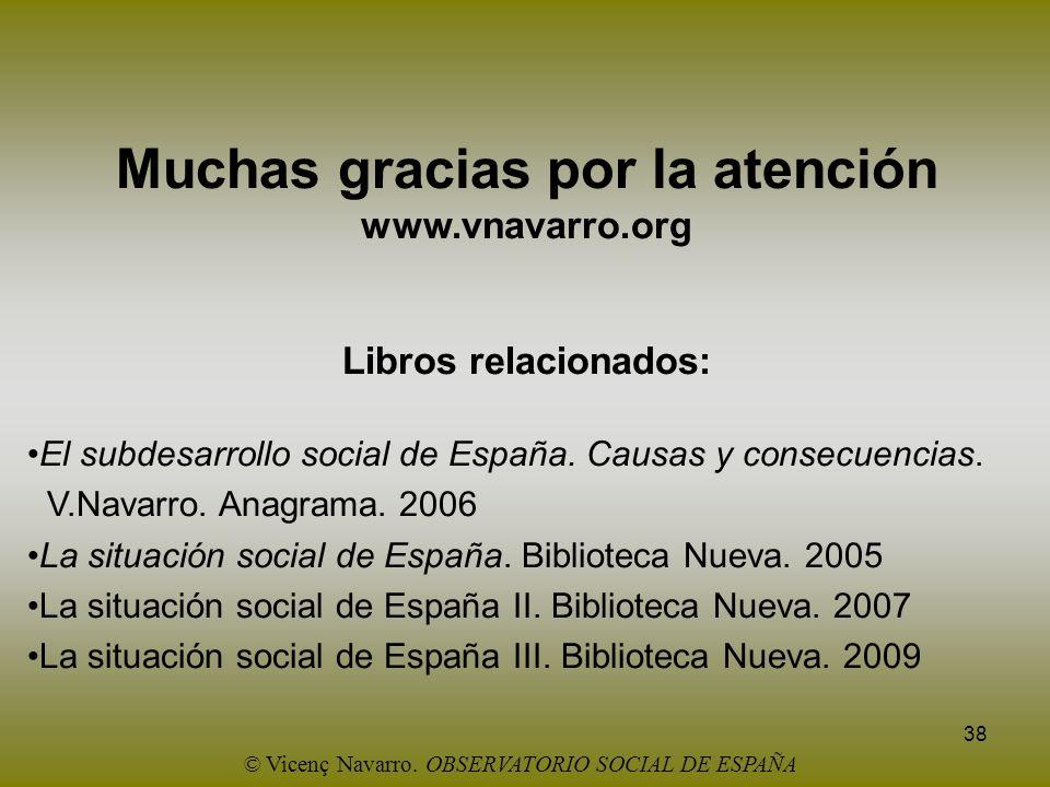38 Muchas gracias por la atención www.vnavarro.org Libros relacionados: El subdesarrollo social de España. Causas y consecuencias. V.Navarro. Anagrama