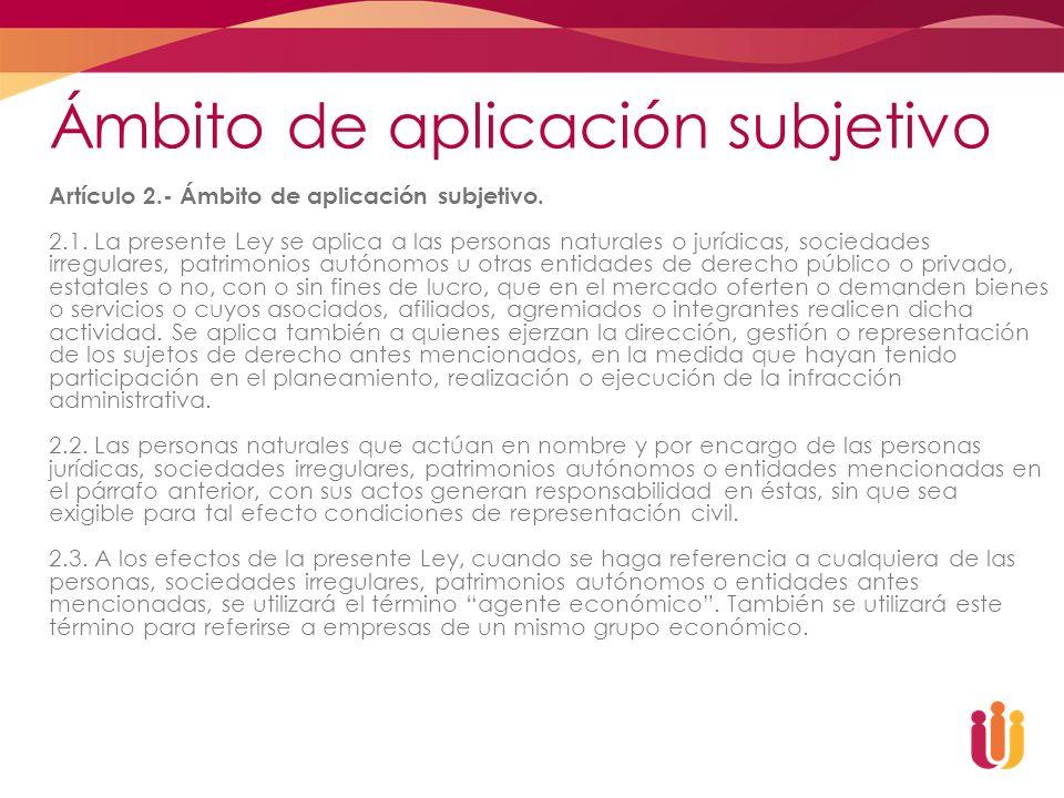 Ámbito de aplicación subjetivo Artículo 2.- Ámbito de aplicación subjetivo. 2.1. La presente Ley se aplica a las personas naturales o jurídicas, socie