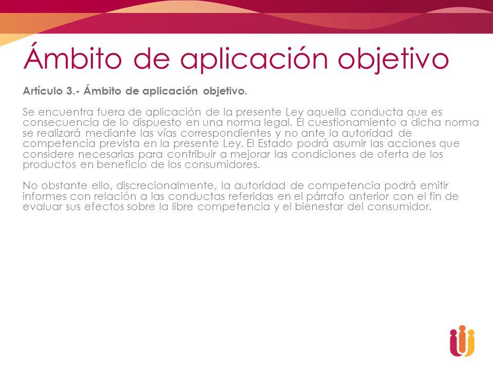 Ámbito de aplicación objetivo Artículo 3.- Ámbito de aplicación objetivo. Se encuentra fuera de aplicación de la presente Ley aquella conducta que es