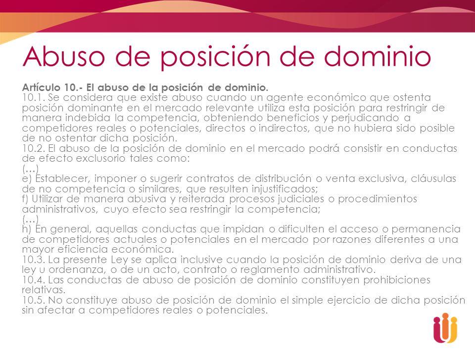 Abuso de posición de dominio Artículo 10.- El abuso de la posición de dominio. 10.1. Se considera que existe abuso cuando un agente económico que oste