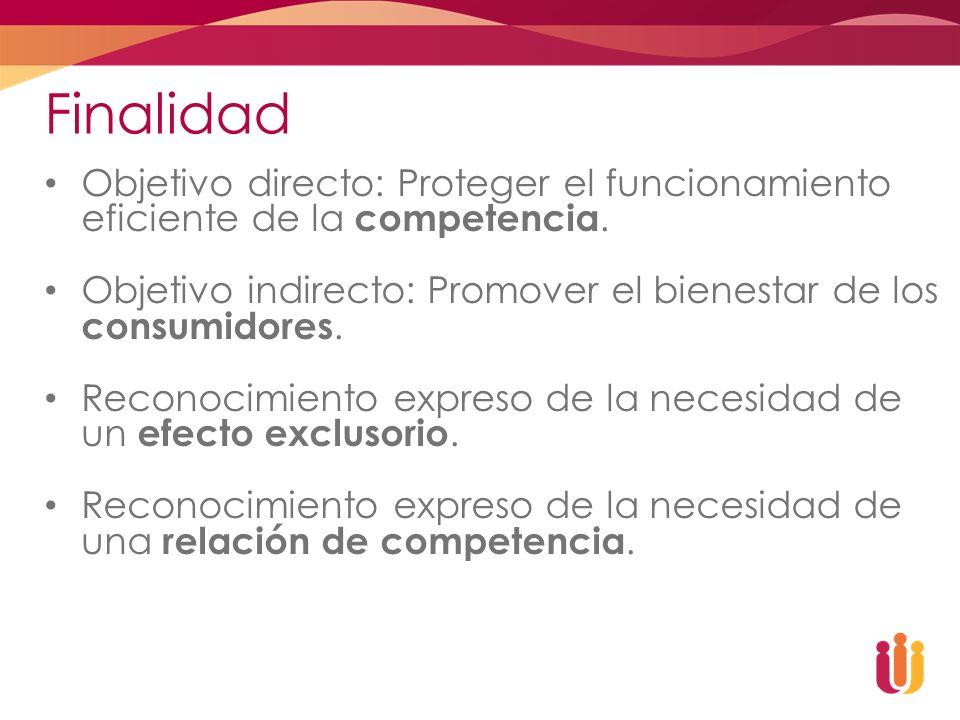 Finalidad Objetivo directo: Proteger el funcionamiento eficiente de la competencia. Objetivo indirecto: Promover el bienestar de los consumidores. Rec