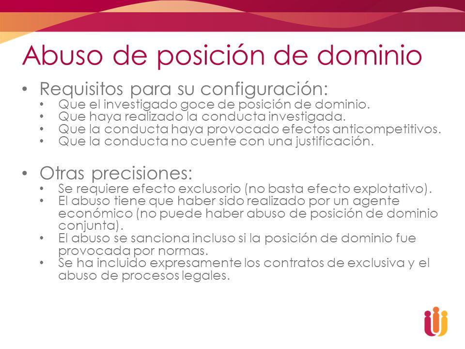 Abuso de posición de dominio Requisitos para su configuración: Que el investigado goce de posición de dominio. Que haya realizado la conducta investig